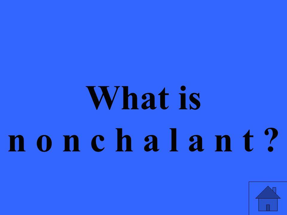 What is n o n c h a l a n t ?