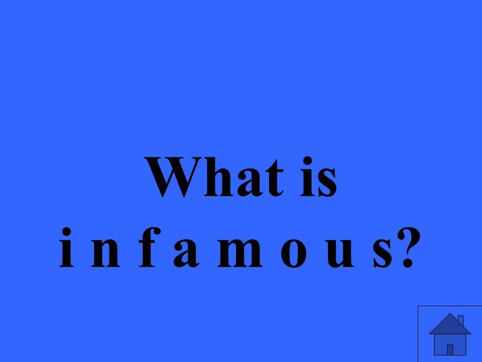 What is i n f a m o u s?