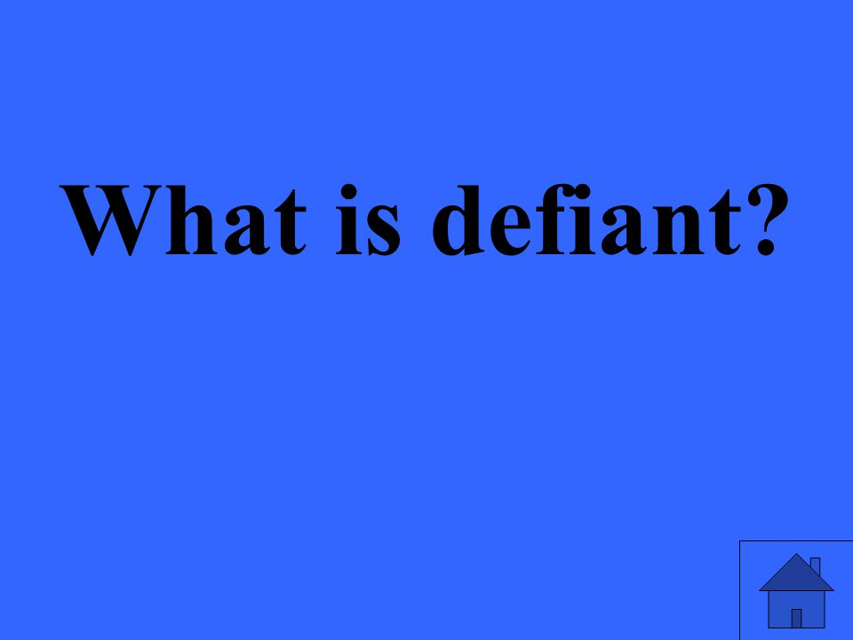 What is defiant?