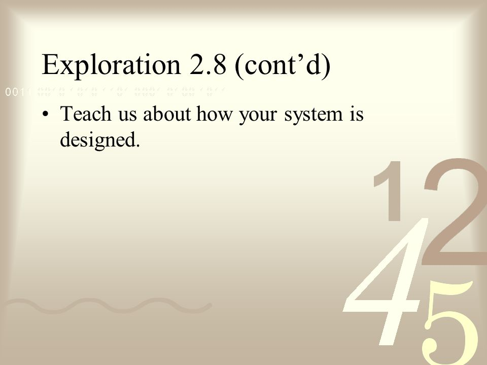 Exploration 2.8 (cont'd) Teach us about how your system is designed.