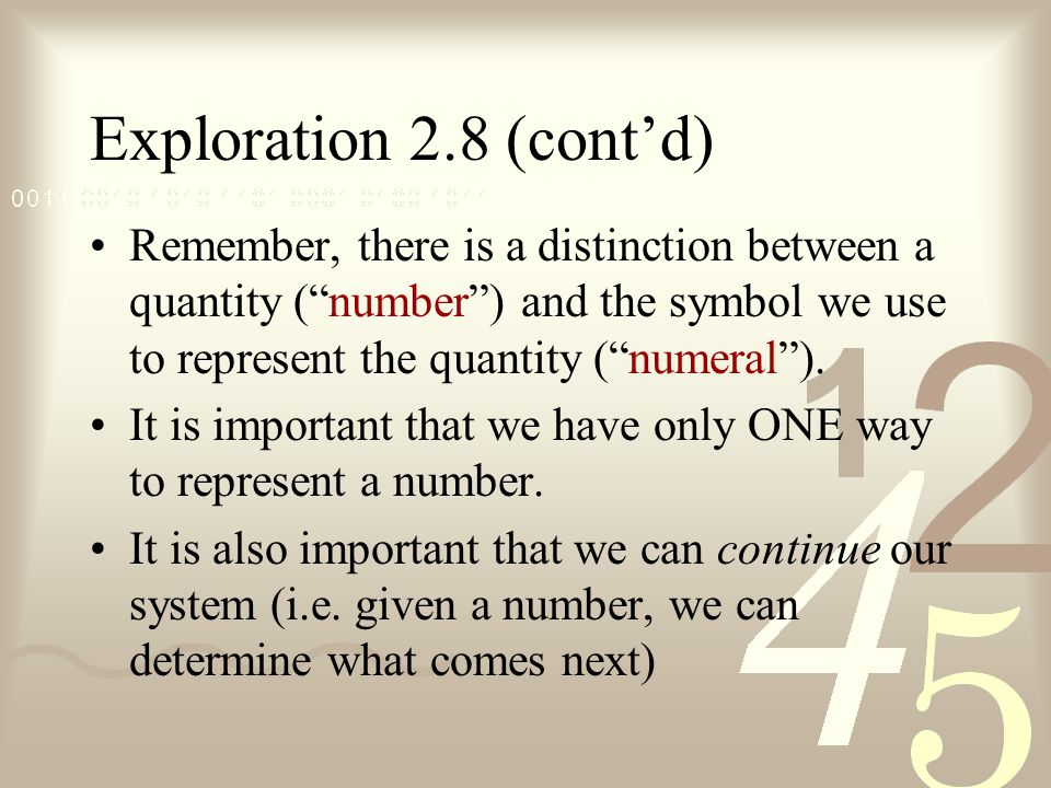 Exploration 2.8 (cont'd) Remember, there is a distinction between a quantity ( number ) and the symbol we use to represent the quantity ( numeral ).