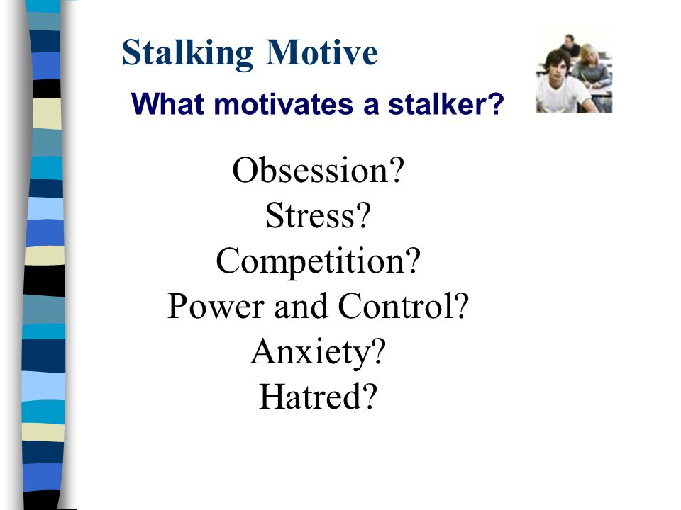 Stalking Motive What motivates a stalker. Obsession.