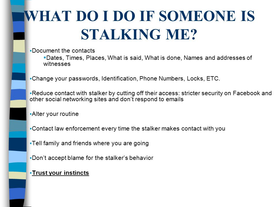 WHAT DO I DO IF SOMEONE IS STALKING ME.