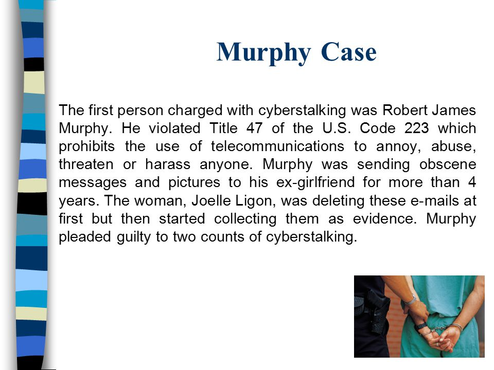 Murphy Case The first person charged with cyberstalking was Robert James Murphy.
