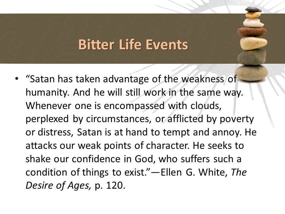 """Bitter Life Events """"Satan has taken advantage of the weakness of humanity. And he will still work in the same way. Whenever one is encompassed with cl"""