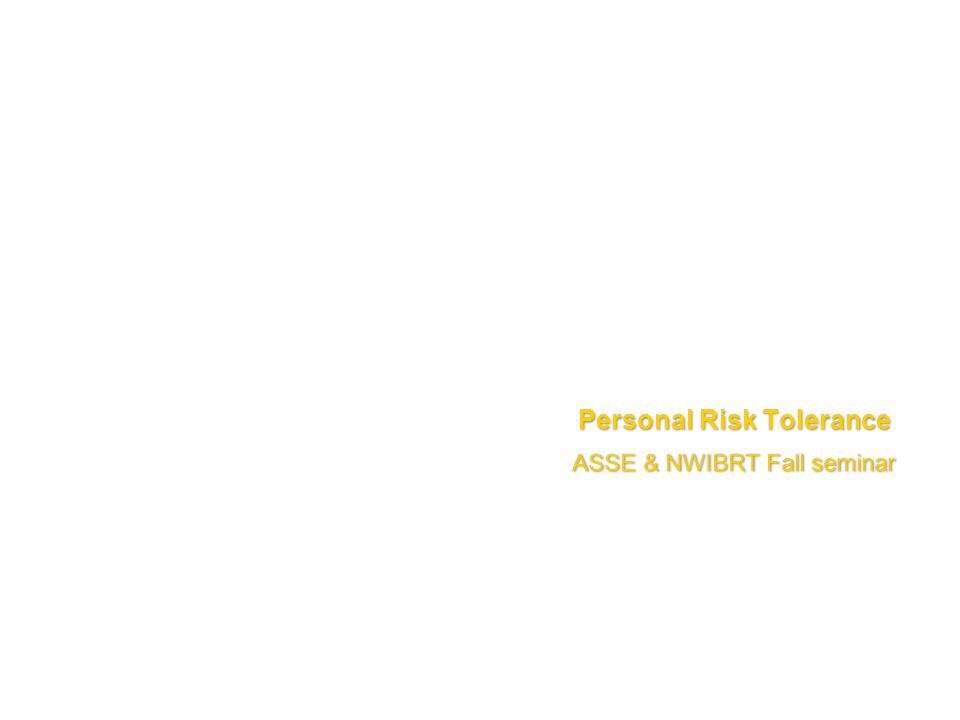 Personal Risk Tolerance ASSE & NWIBRT Fall seminar