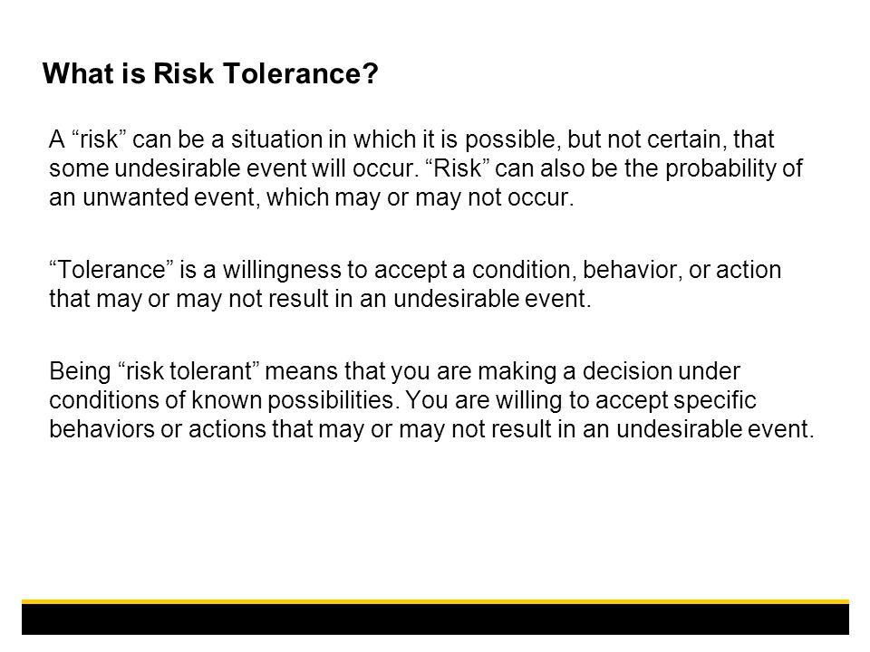 """What is Risk Tolerance? A """"risk"""" can be a situation in which it is possible, but not certain, that some undesirable event will occur. """"Risk"""" can also"""