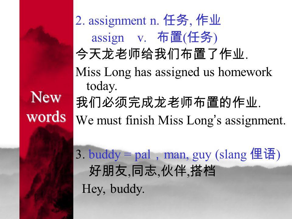 New words 2. assignment n. 任务, 作业 assign v. 布置 ( 任务 ) 今天龙老师给我们布置了作业.