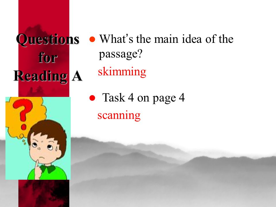 Questions for Reading A What ' s the main idea of the passage? skimming Task 4 on page 4 scanning