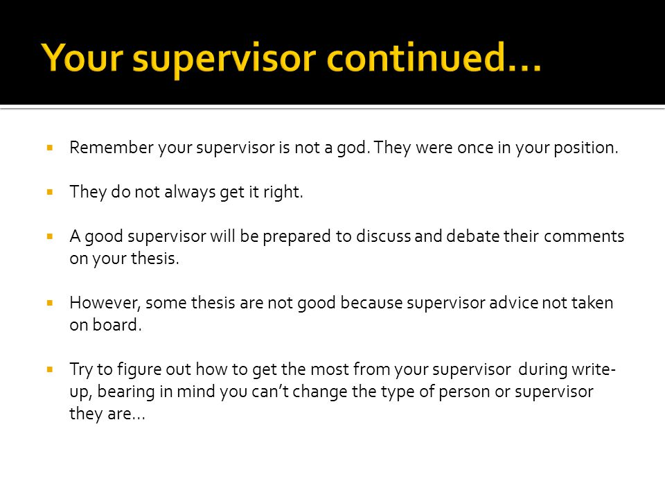  Remember your supervisor is not a god.They were once in your position.