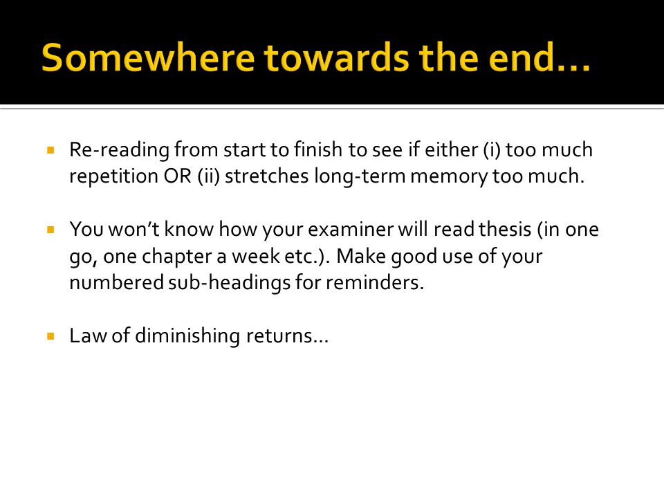  Re-reading from start to finish to see if either (i) too much repetition OR (ii) stretches long-term memory too much.