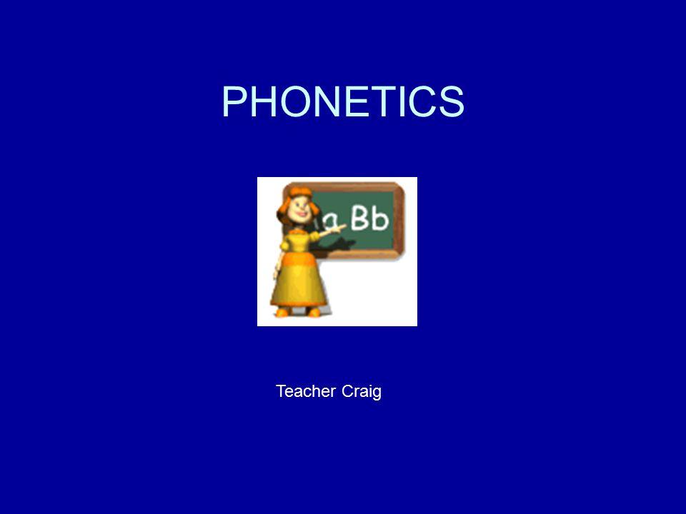 PHONETICS Teacher Craig