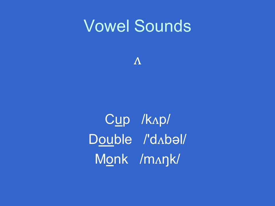 Vowel Sounds ʌ Cup /k ʌ p/ Double / d ʌ bəl/ Monk /m ʌ ŋk/