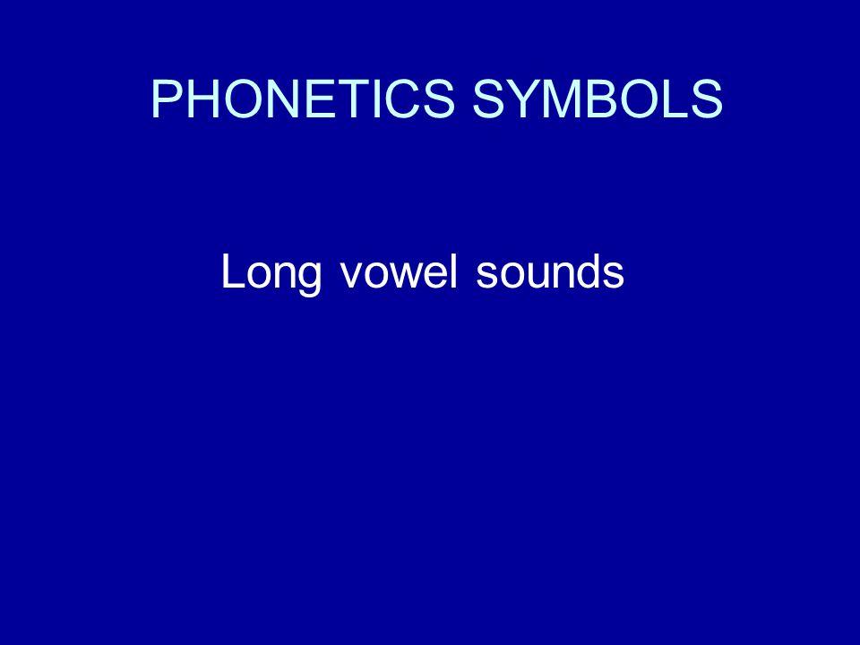 PHONETICS SYMBOLS Long vowel sounds