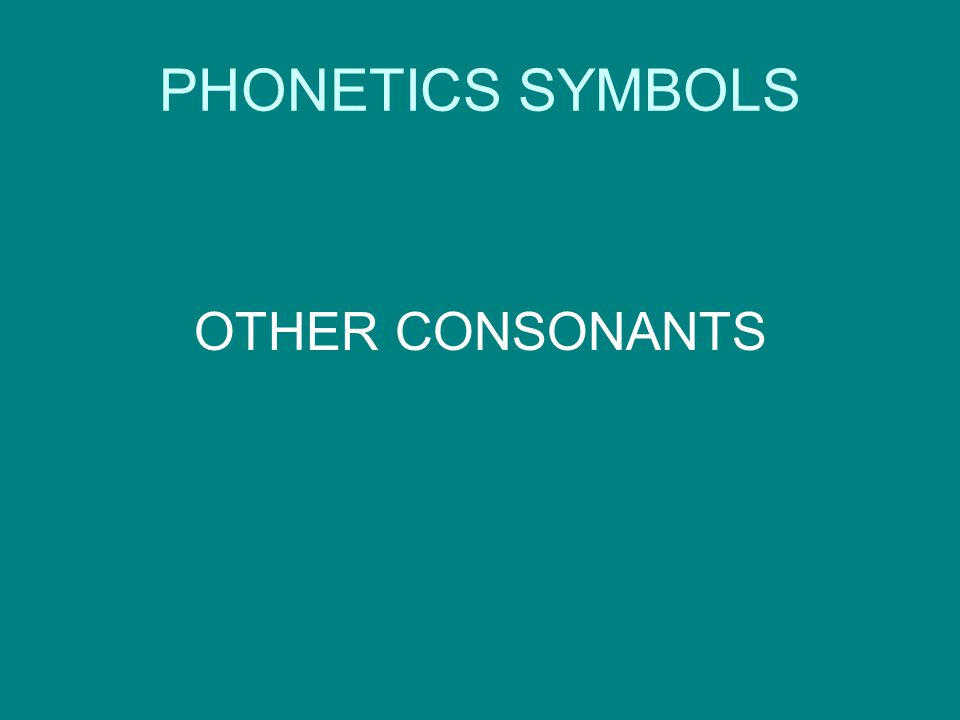 PHONETICS SYMBOLS OTHER CONSONANTS