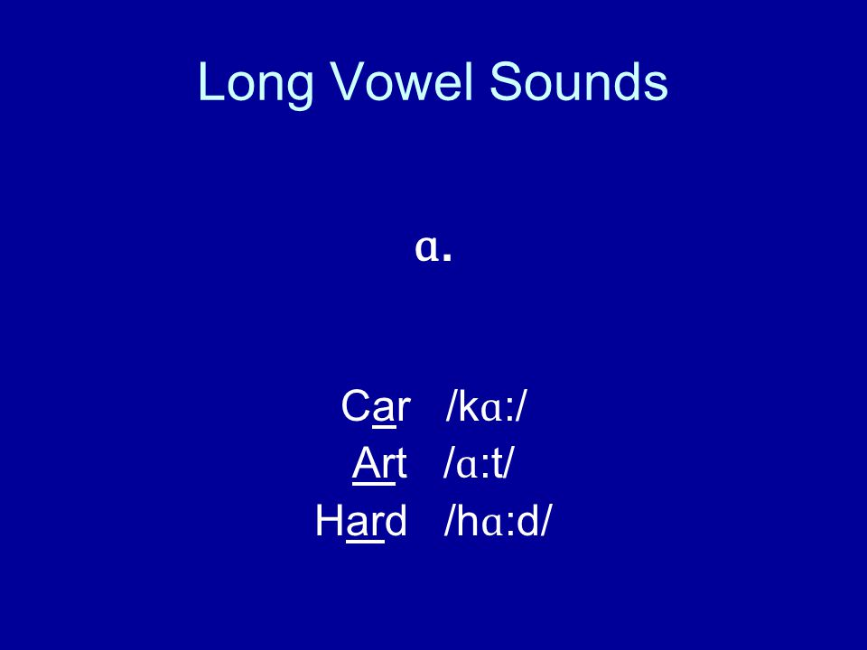 Long Vowel Sounds ɑ. Car /k ɑ :/ Art / ɑ :t/ Hard /h ɑ :d/