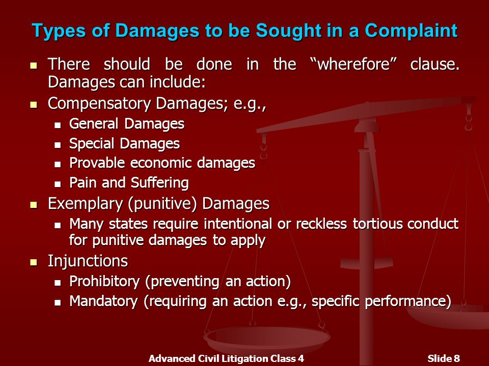 Advanced Civil Litigation Class 4Slide 8 Types of Damages to be Sought in a Complaint There should be done in the wherefore clause.