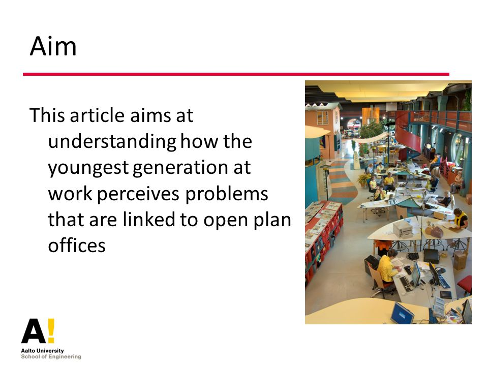 Aim This article aims at understanding how the youngest generation at work perceives problems that are linked to open plan offices
