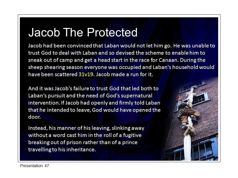 Jacob had been convinced that Laban would not let him go. He was unable to trust God to deal with Laban and so devised the scheme to enable him to sne