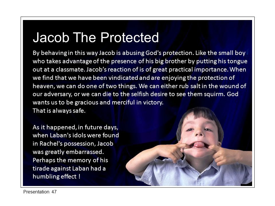 By behaving in this way Jacob is abusing God s protection.