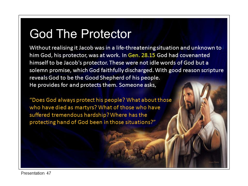 Without realising it Jacob was in a life-threatening situation and unknown to him God, his protector, was at work. In Gen. 28.15 God had covenanted hi