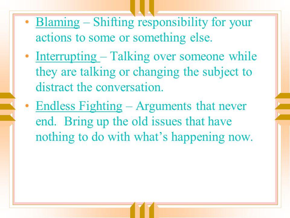 Destructive Communication n Blaming n Interrupting n Endless Fighting n Character Assassination n Calling in Reinforcements n Withdrawal n Need to be