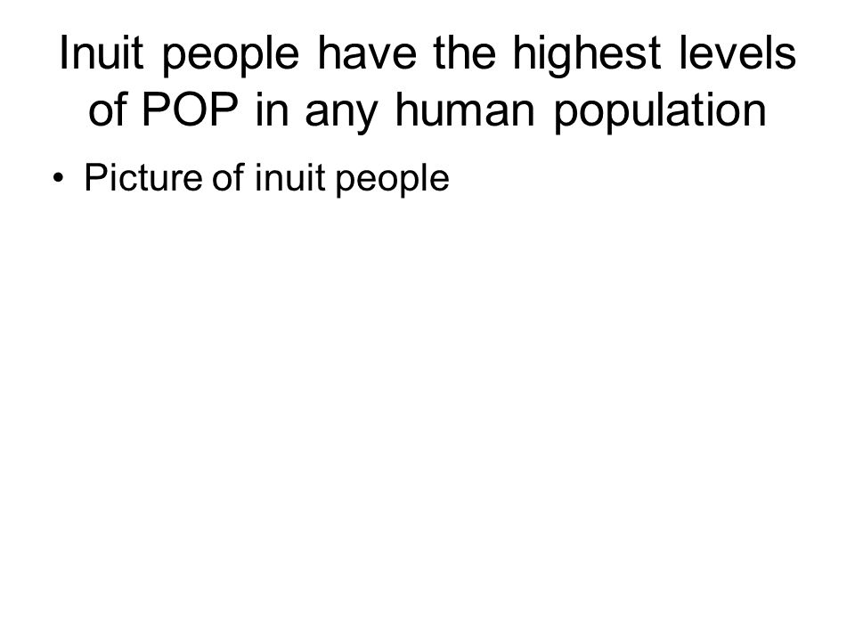 Inuit people have the highest levels of POP in any human population Picture of inuit people