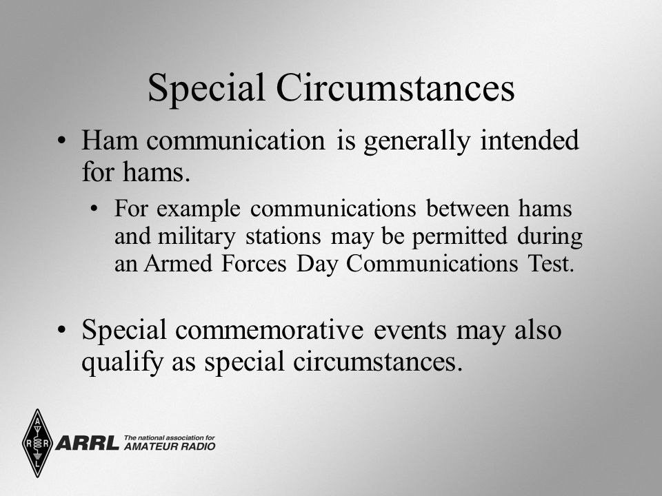 Special Circumstances Ham communication is generally intended for hams.
