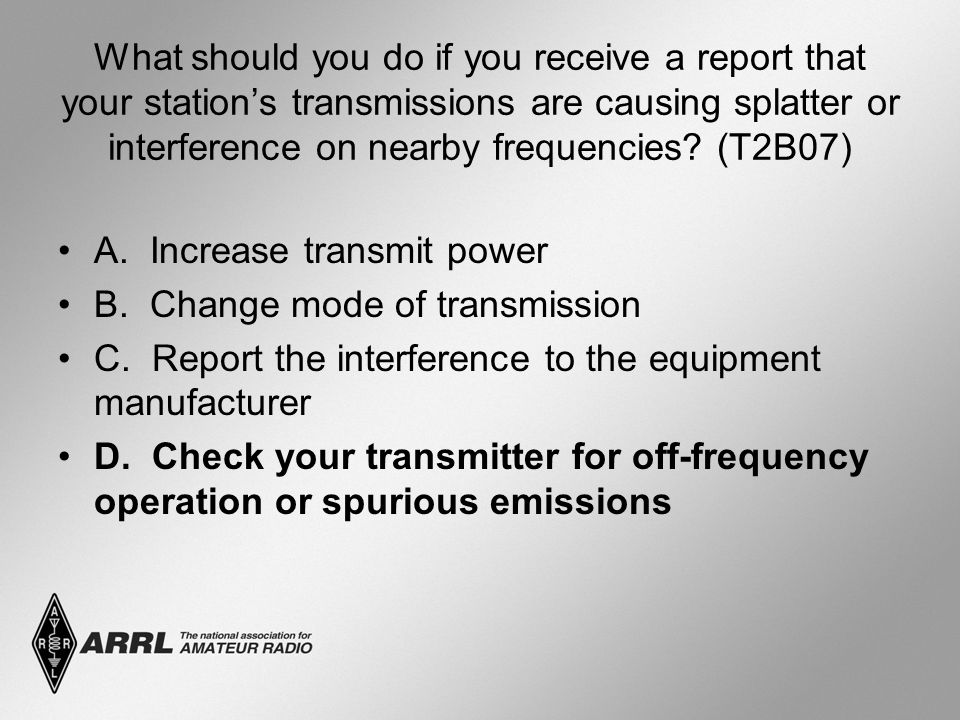 What should you do if you receive a report that your station's transmissions are causing splatter or interference on nearby frequencies.