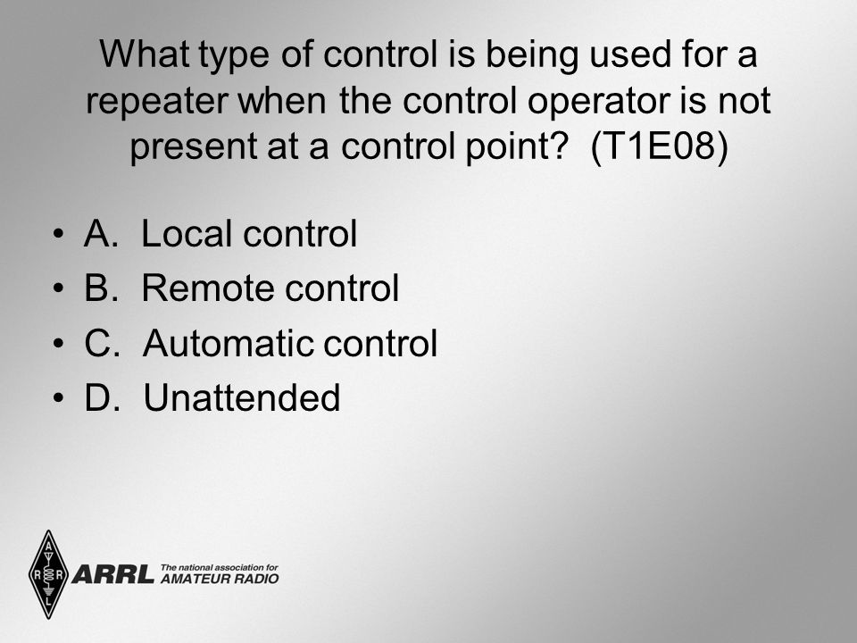 What type of control is being used for a repeater when the control operator is not present at a control point? (T1E08) A. Local control B. Remote cont