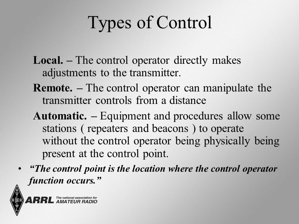 Automatic or Remote Control AUTOMATIC CONTROL Some stations, repeaters and beacons, operate without the control operator physically present at the control point.