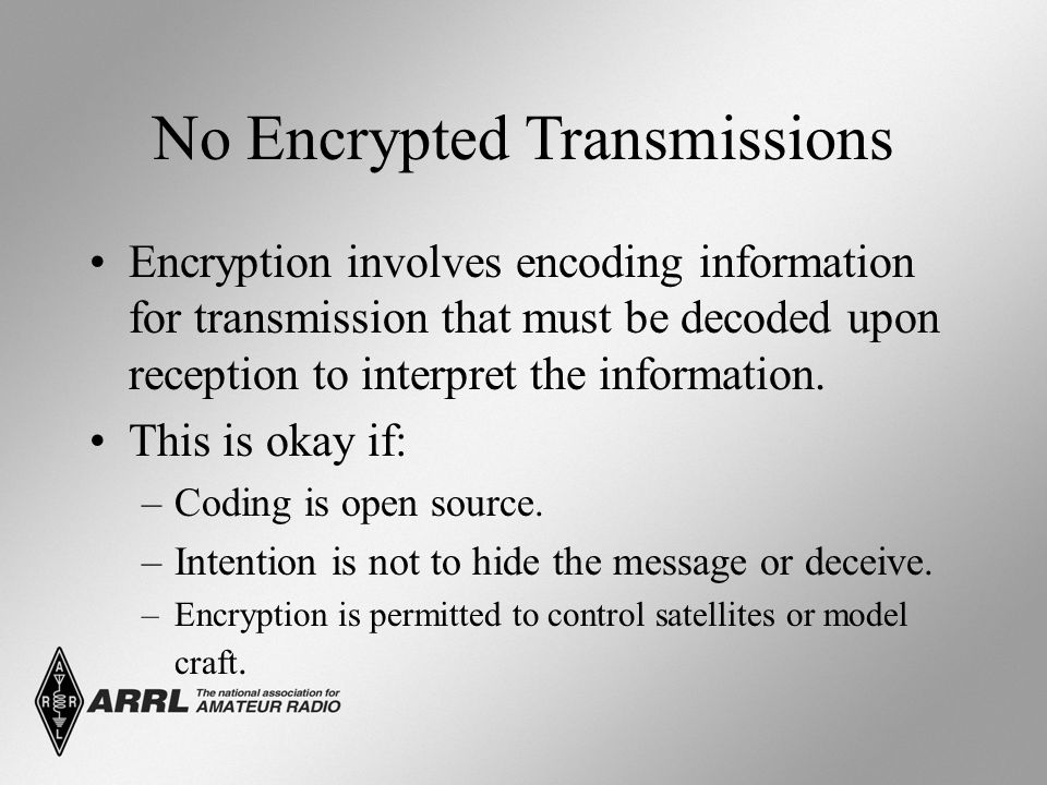 No Encrypted Transmissions Encryption involves encoding information for transmission that must be decoded upon reception to interpret the information.