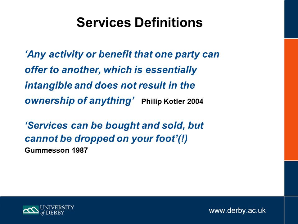 Services are largely intangible have benefits are perishable (time and place dependent) –cannot be stored or transported are inseparable from the service provider are often inconsistent or variable in quality –especially personal services eg hairdressing cannot be owned