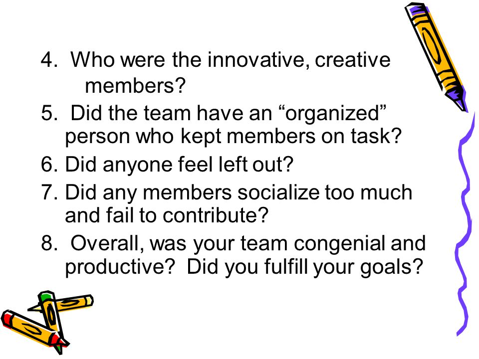 4. Who were the innovative, creative members. 5.