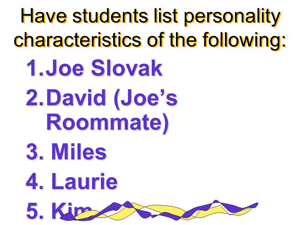 1. Joe Slovak 2. David (Joe's Roommate) 3. Miles 4.
