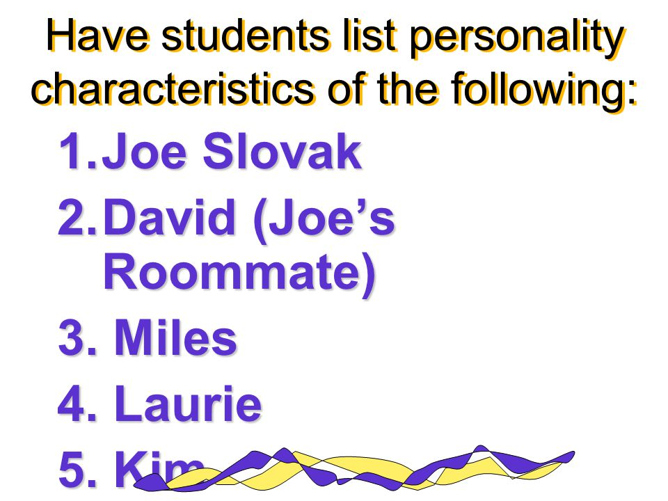 1. Joe Slovak 2. David (Joe's Roommate) 3. Miles 4. Laurie 5. Kim Have students list personality characteristics of the following:
