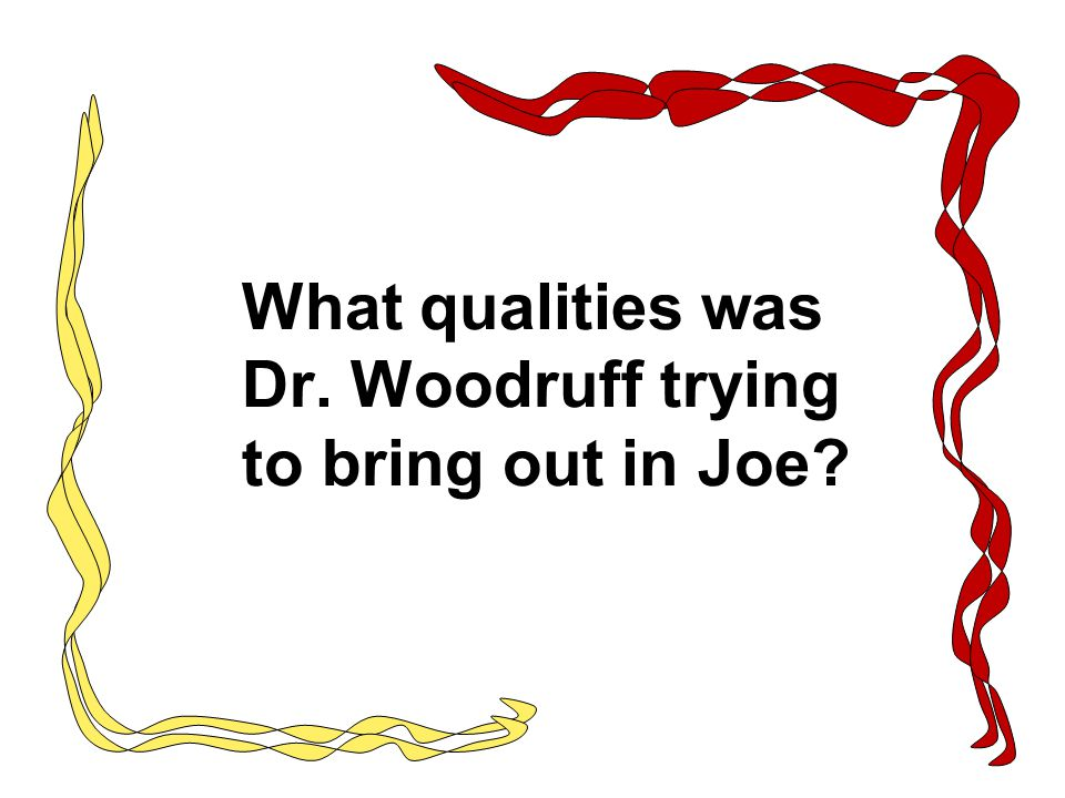 What qualities was Dr. Woodruff trying to bring out in Joe