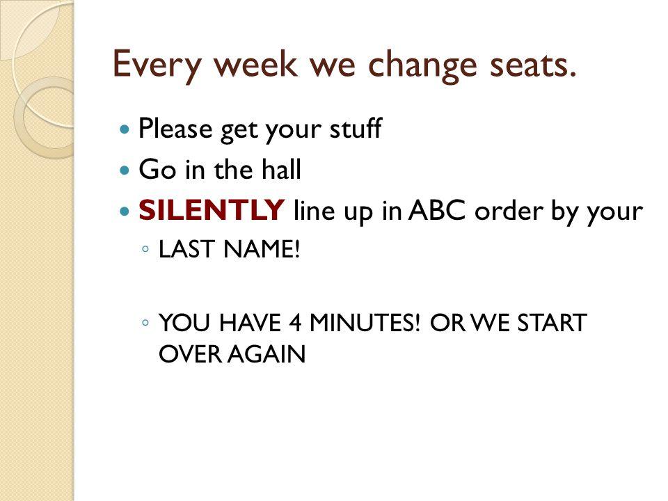 Every week we change seats.