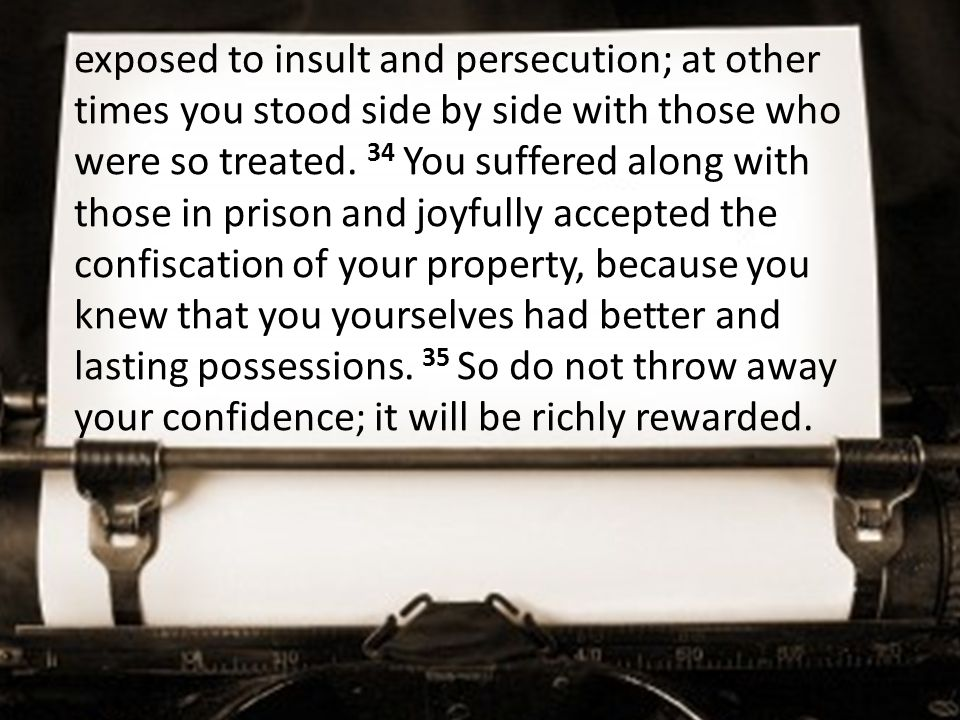 exposed to insult and persecution; at other times you stood side by side with those who were so treated.
