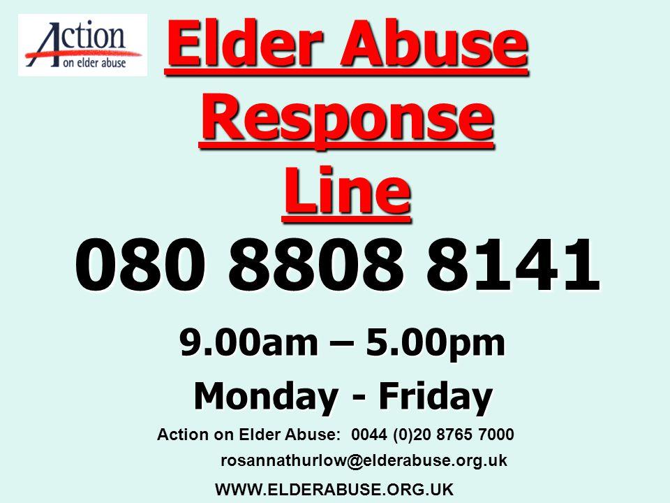 Elder Abuse Response Line 080 8808 8141 9.00am – 5.00pm Monday - Friday WWW.ELDERABUSE.ORG.UK Action on Elder Abuse: 0044 (0)20 8765 7000 rosannathurl