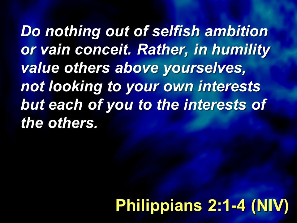 Do nothing out of selfish ambition or vain conceit.