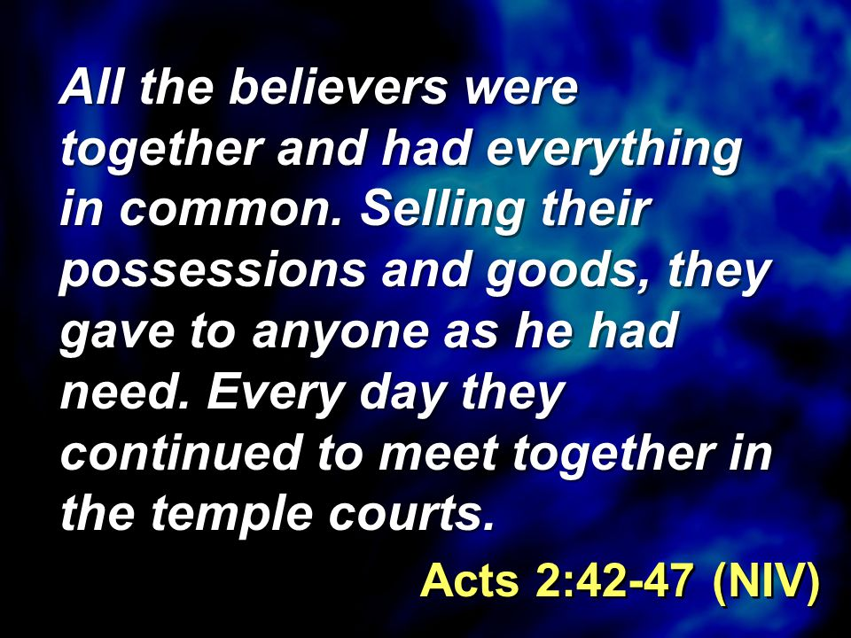 All the believers were together and had everything in common.