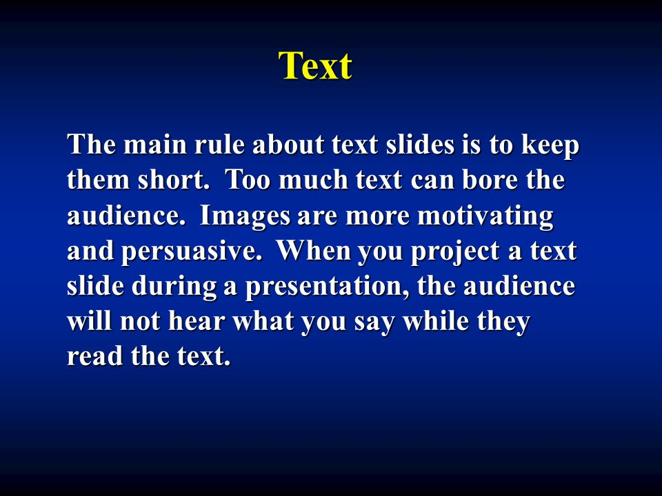Text The main rule about text slides is to keep them short. Too much text can bore the audience. Images are more motivating and persuasive. When you p