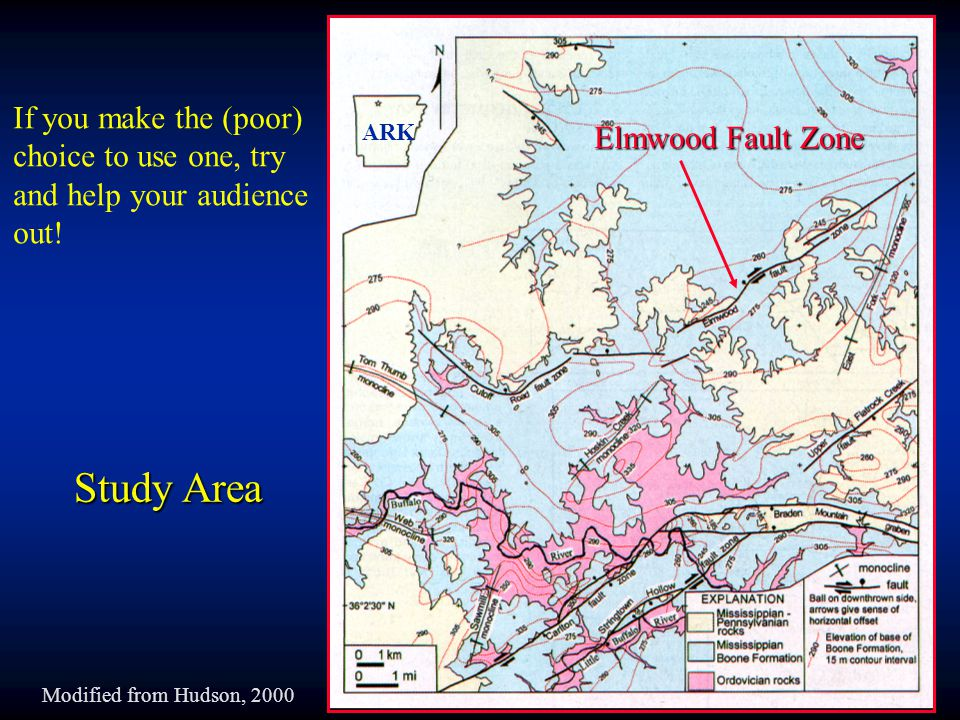 Study Area Elmwood Fault Zone ARK Modified from Hudson, 2000 If you make the (poor) choice to use one, try and help your audience out!