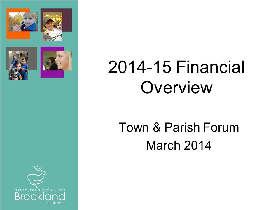 2014-15 Financial Overview Town & Parish Forum March 2014