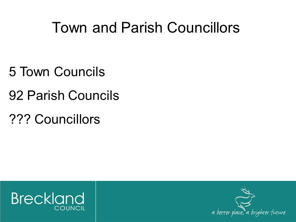 Town and Parish Councillors 5 Town Councils 92 Parish Councils Councillors