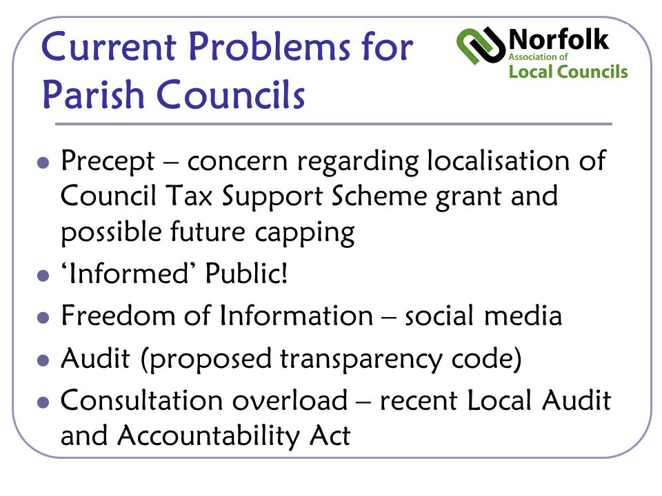 Current Problems for Parish Councils Precept – concern regarding localisation of Council Tax Support Scheme grant and possible future capping 'Informed' Public.