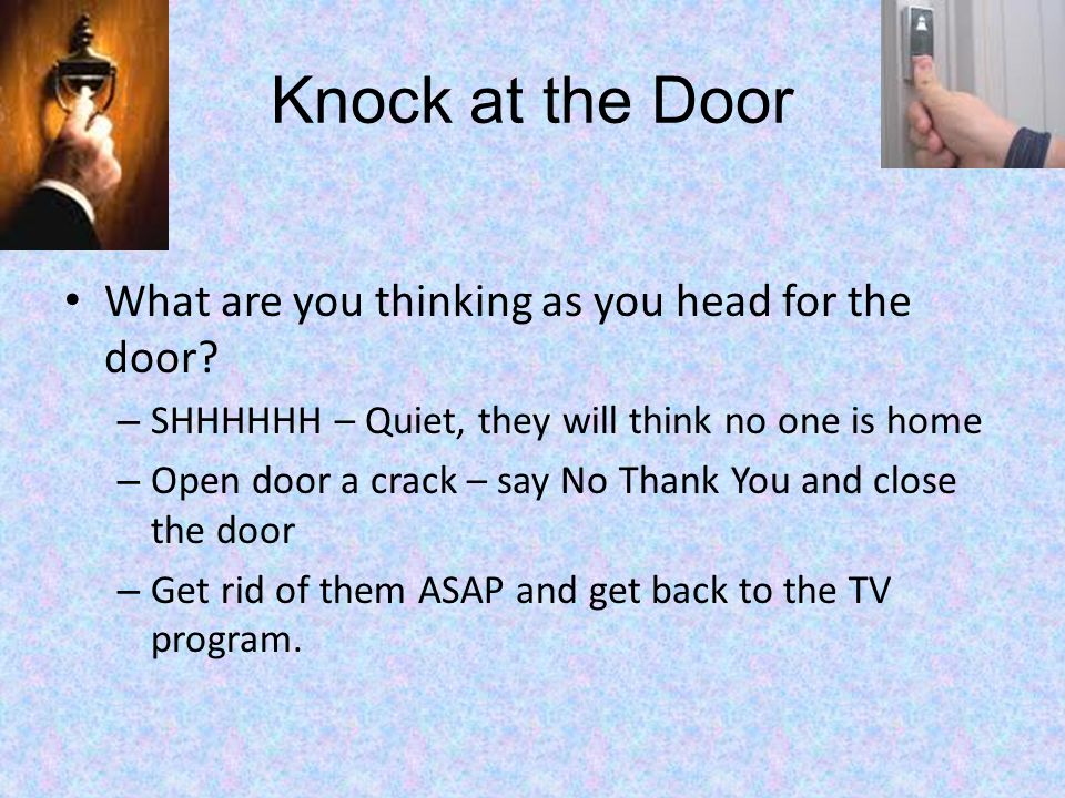 Knock at the Door What are you thinking as you head for the door.