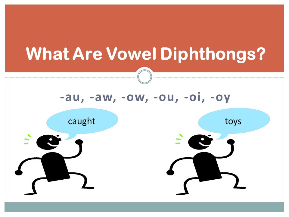 ow and ou: These vowels make the sound as if you were being pinched and said OWW! ow and ou can also say O when it is at the end of a word.