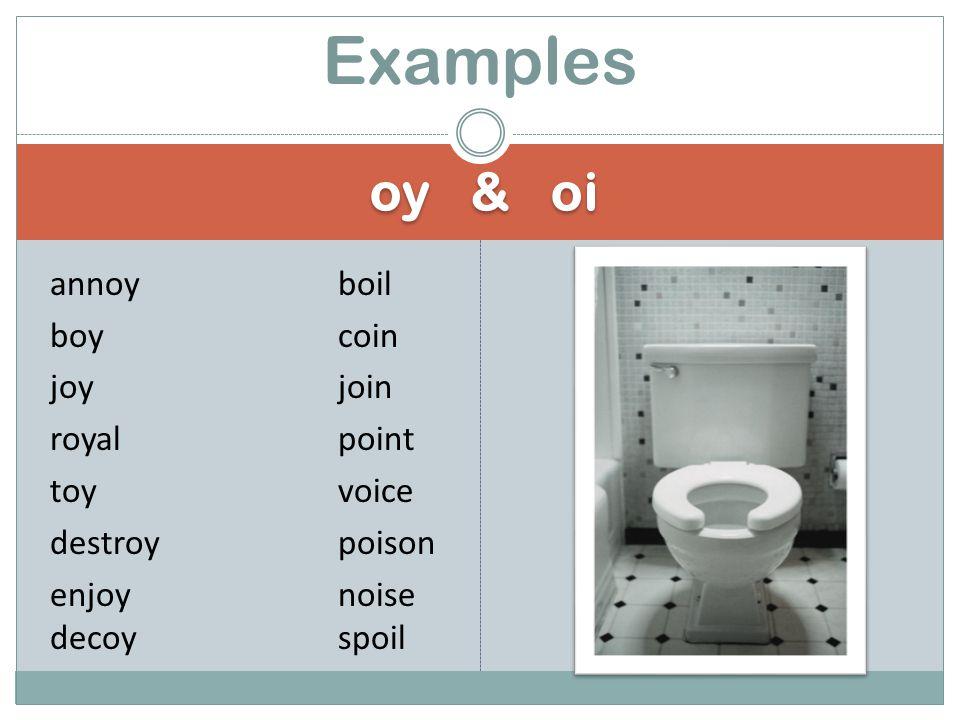 oy & oi annoyboil boycoin joyjoin royalpoint toyvoice destroypoison enjoynoise decoyspoil Examples